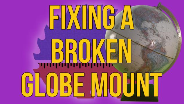 Repairing a Globe Mount