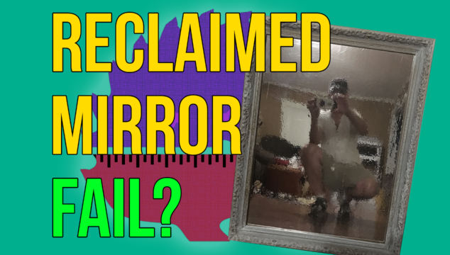 Reclaimed Mirror Fail